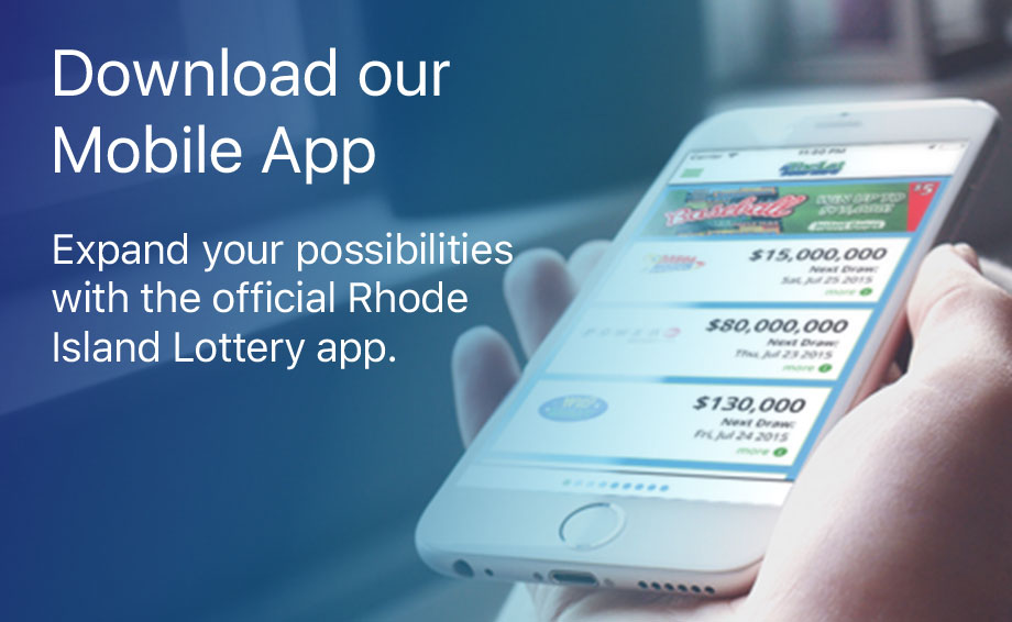 Download our mobile app. Expand your possibilities with the official Rhode Island Lottery app.