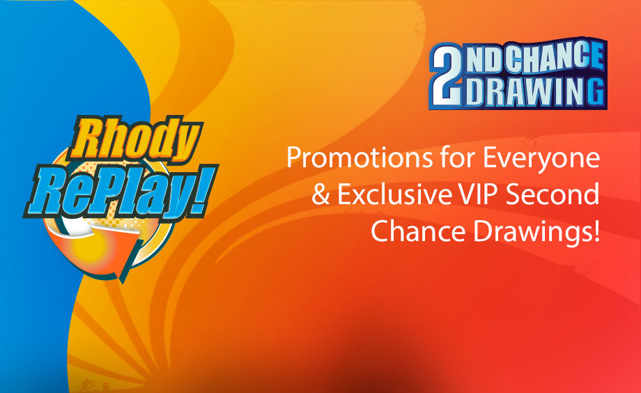 Rhody Replay, second chance drawings. Promotions for everyone and Exclusive VIP Second Chance Drawings