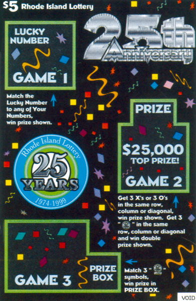 Rhode Island Lottery's 25th Anniversary. The $5 25th Anniversary Instant Ticket launches to commemorate the Lottery's 25th year and offers a top prize of $25,000